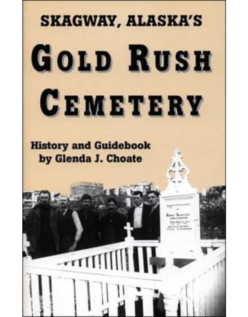 Gold Rush Cemetery: History and Guidebook - Choate, Glenda J.