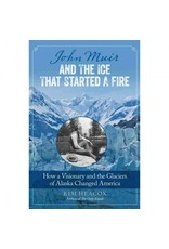 John Muir and the Ice that Started a Fire (hc)- Heacox, Kim