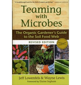 Teaming with Microbes: The organic gardener's guide to the soil food web - J Lowenfels