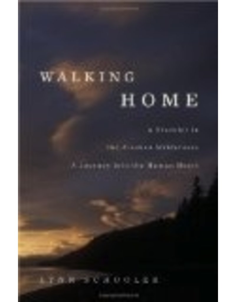 Walking Home: A Traveler in the Alaskan Wilderness, a Journey into the Human Heart (hc) - Lynn Schoole