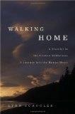 Walking Home: A Traveler in the Alaskan Wilderness, a Journey into the Human Heart (hc) - Lynn Schoole