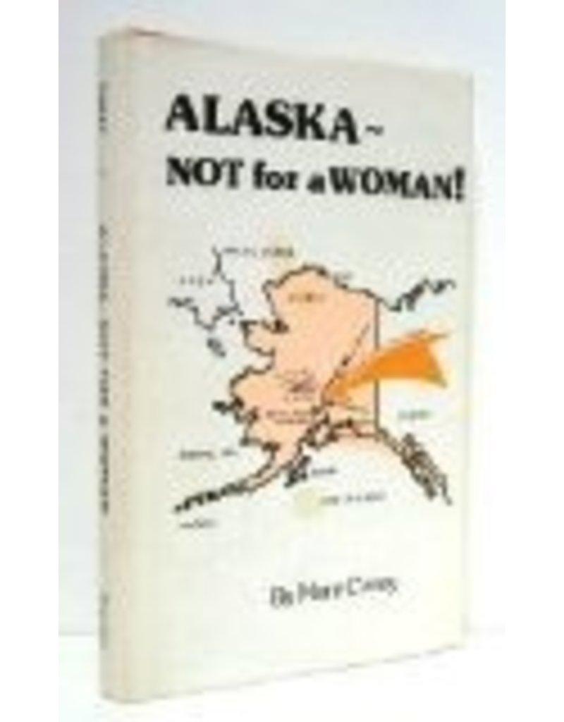 Alaska, Not for a Woman! - Carey, Mary