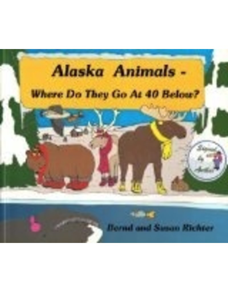 Alaska Animals- Where Do They Go at 40 Below? - Bernd & Susan Richter