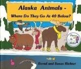 Alaska Animals- Where Do They Go at 40 Below? - Bernd & Susan Richter