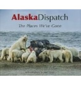 Alaska Dispatch: The Places We've Gone - Alaska Dispatch, Loren Holmes, Ben Anderson, Amanda Coyne, Jill Burke, Craig Medred, Alex DeMarban, Alice Rogoff