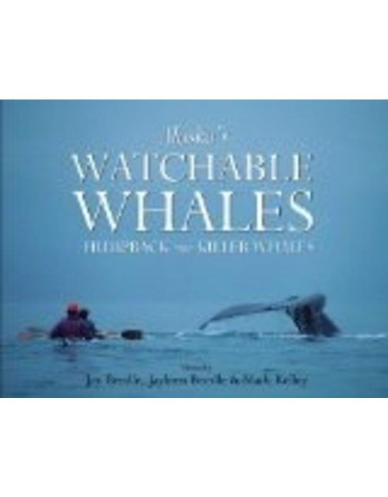 Alaska's Watchable Whales:,Humpback & Killer Whales - Kelley, Mark & Jans, Nick