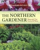 The Northern Gardener: Perennials That Survive and Thrive - Rayment, Barbara