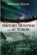 History Hunting in the Yukon - Michael Gates
