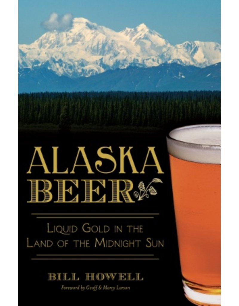 Alaska Beer; liquid gold in the land of the Midnight sun - Howell, Bill
