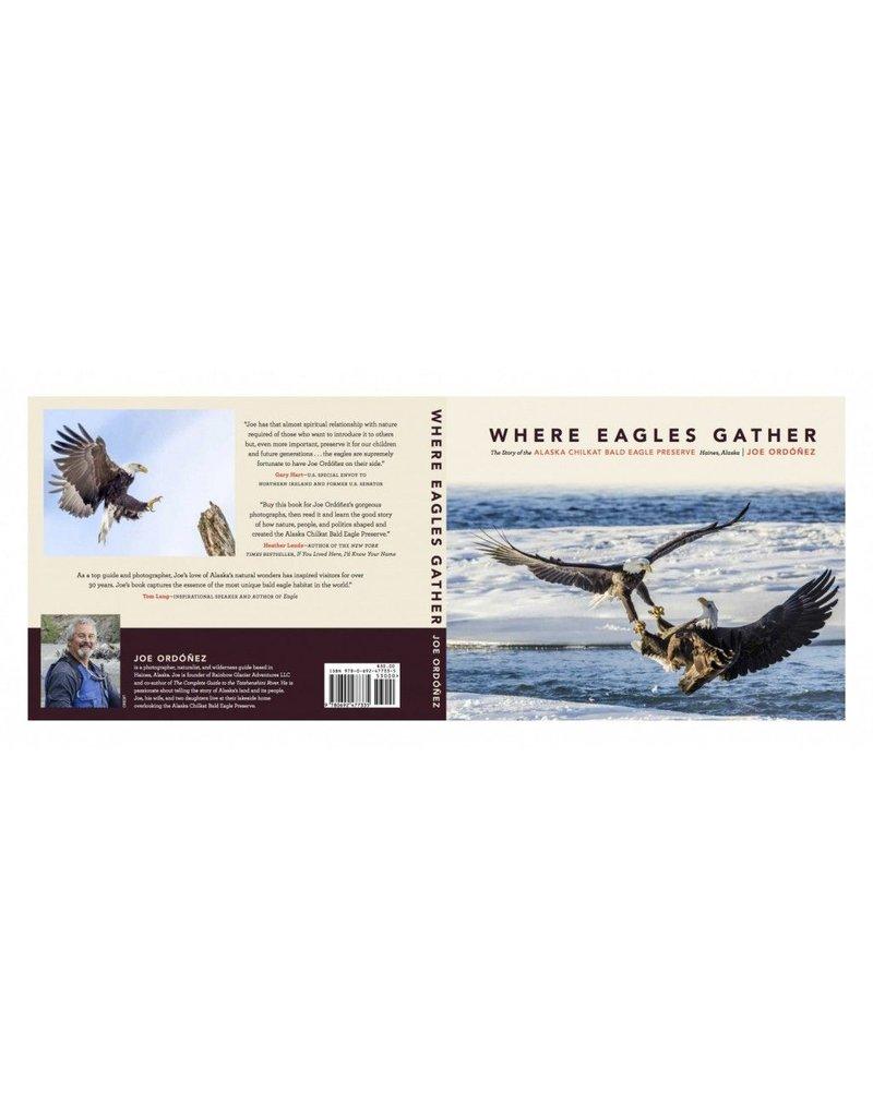 Where Eagles Gather; the Story of the Alaska Chilkat Bald Eagle Preserve - Ordonez, Joe