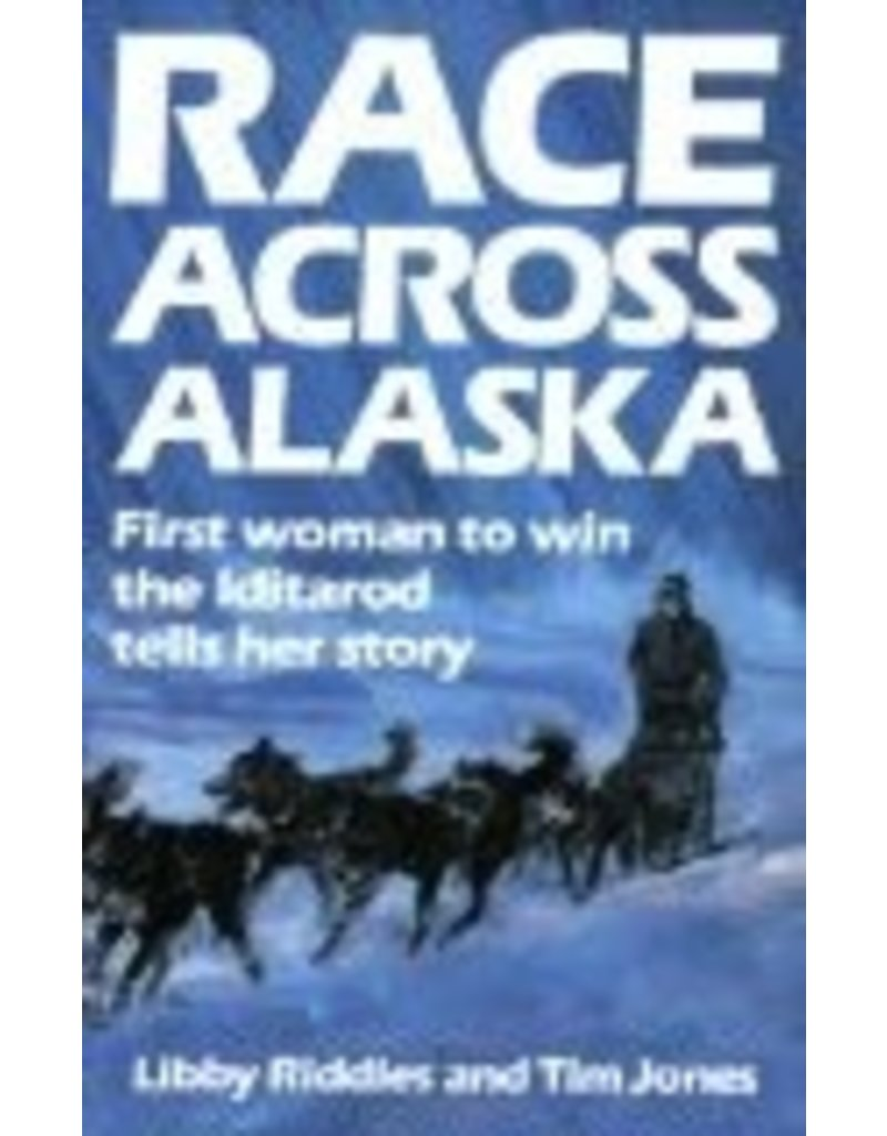 Race Across Alaska - Riddles, Libby & Tim Jones