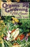 Organic Gardening in Cold Clim - Sandra Perrin