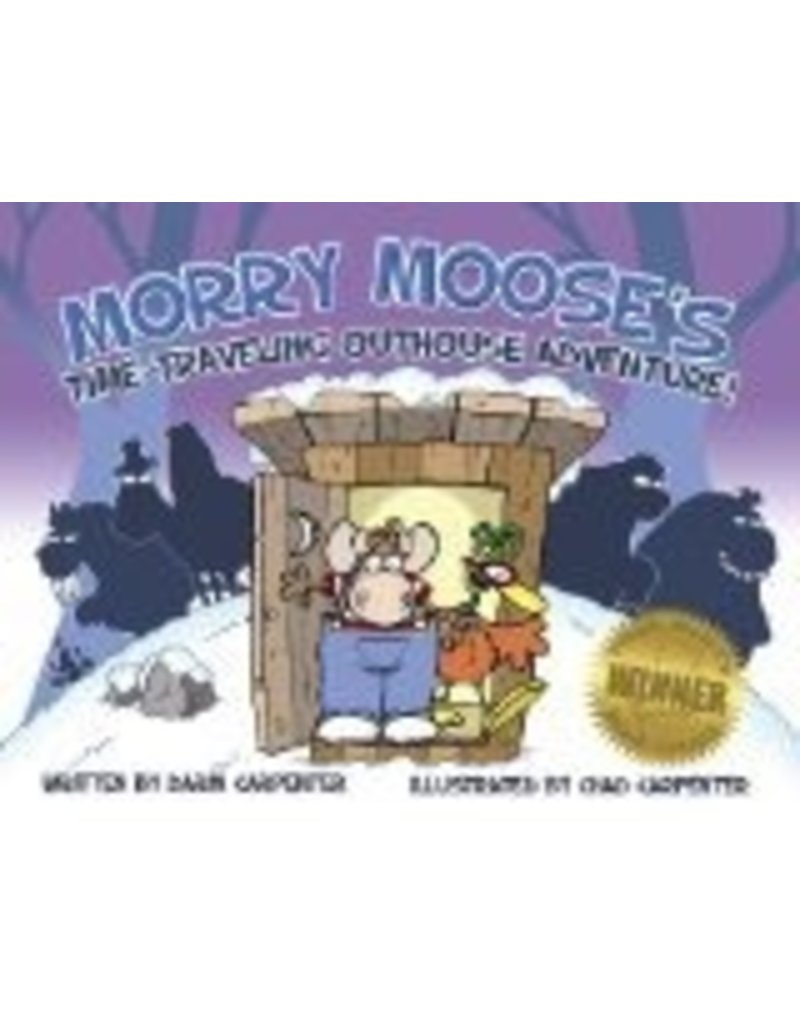 Morry Moose's Time Traveling Outhouse Adventure - Carpenter, Chad&Darin
