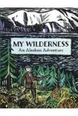 My Wilderness; an Alaskan Adventure - McGehee, Claudia