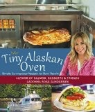 My Tiny Alaskan Oven; Cookbook & Stories - Gundersen, Ladonna Rose