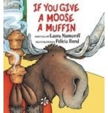 If You Give A Moose a Muffin - Numeroff, Laura Joffe & Bond,