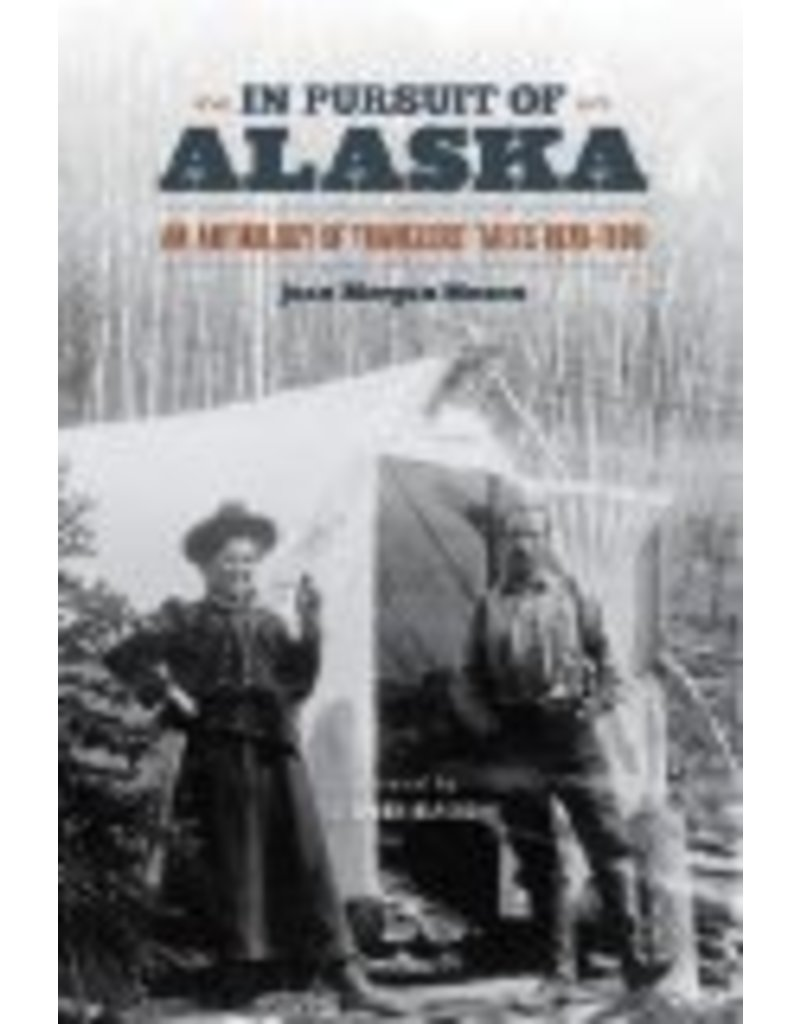 In Pursuit of Alaska; an Anthology of Travelers' Tales 1879-1909
