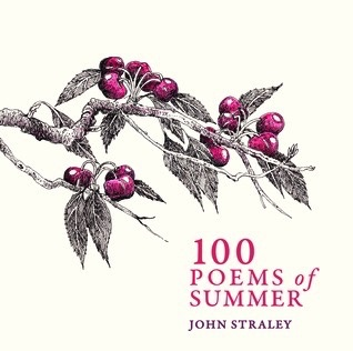 100 Poems of Summer - Straley, John