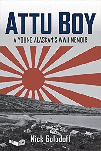 ATTU BOY; a Young Alaskan's WWII Memior - Golodoff, Nick