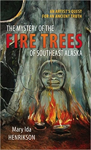 The Mystery of the Fire Trees of Southeast Alaska - Henrikson, Mary Ida