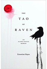 the Tao of Raven; an Alaska Native Memoir - Hayes, Ernestine