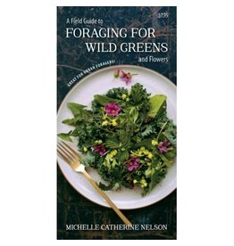 Foraging for Wild Greens and Flowers, a Field Guide to - Michelle Catherine Nelson