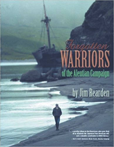 Forgotten Warriors of the Aleutian Campaign - Rearden, Jim