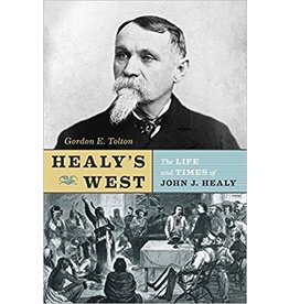 Healy's West: The Life and Times of John J. Healy - Tolton, Gordon E.