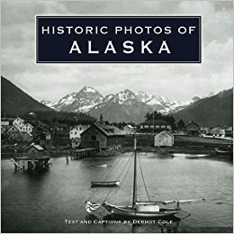 Historic Photos of ALASKA - Dermot Cole