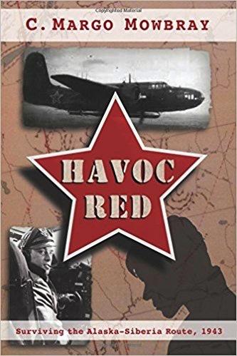 Havoc Red; Surviving the Alaska-Siberia Route, 1943 - Mowbray, C. Margo