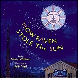 How Raven Stole the Sun - Williams, Maria & Vigil, Felix