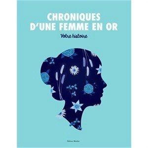 Chroniques d'une femme en or: votre Histoire