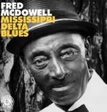 Fred McDowell – Mississippi Delta Blues