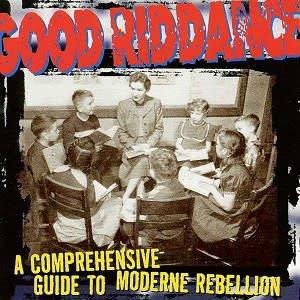 Good Riddance – A Comprehensive Guide To Moderne Rebellion