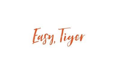 EASY, TIGER