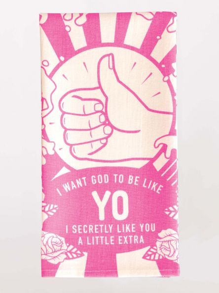 Blue Q Dish Towel-I Want God to be like Yo
