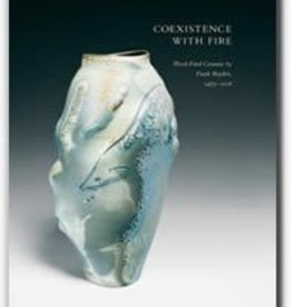 Coexistence with Fire: Wood-Fired Ceramics by Frank Boyden, 1985-2006