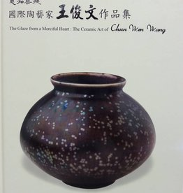 The Glaze From a Merciful Heart: The Ceramic Art of Chun Wen Wang