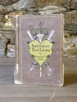 Between Two Loves by Amelia E. Barr