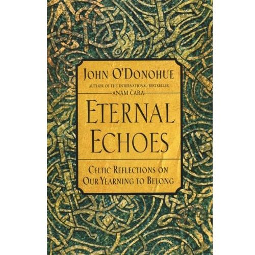 Book Book: Eternal Echoes - Celtic Reflections on our Yearning to Belong