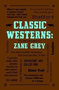 Classic Westerns: Zane Grey