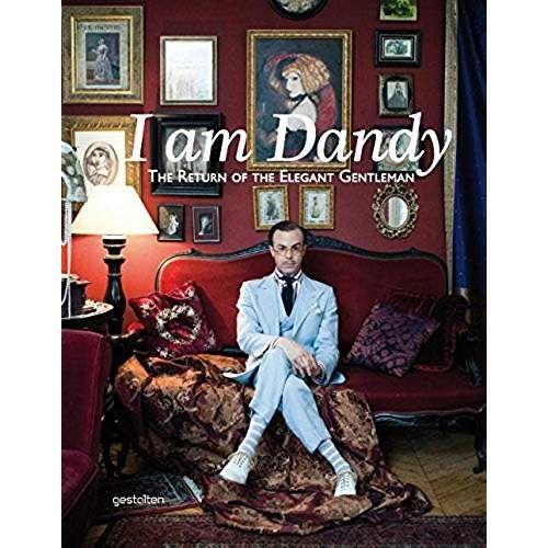 I Am Dandy: The Return of the Elegant Gentleman ...