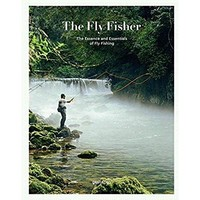 The Fly Fisher: The Essence and Essentials of Flyfishing