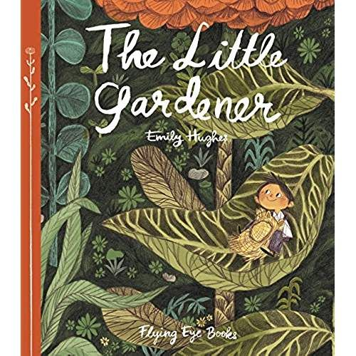 The Little Gardener Emily Hughs