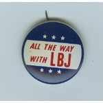All the way with LBJ ALL THE WAY with LBJ BUTTON ca 1964