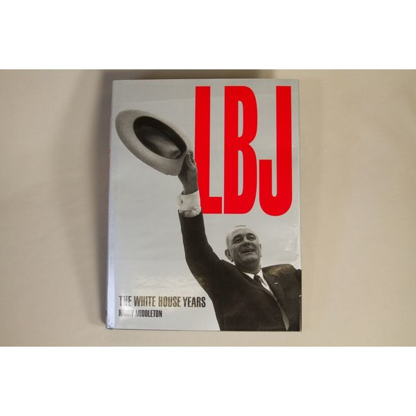 All the way with LBJ LBJ: THE WHITE HOUSE YEARS by Harry Middleton