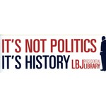 All the way with LBJ IT'S HISTORY BUMPER STICKER
