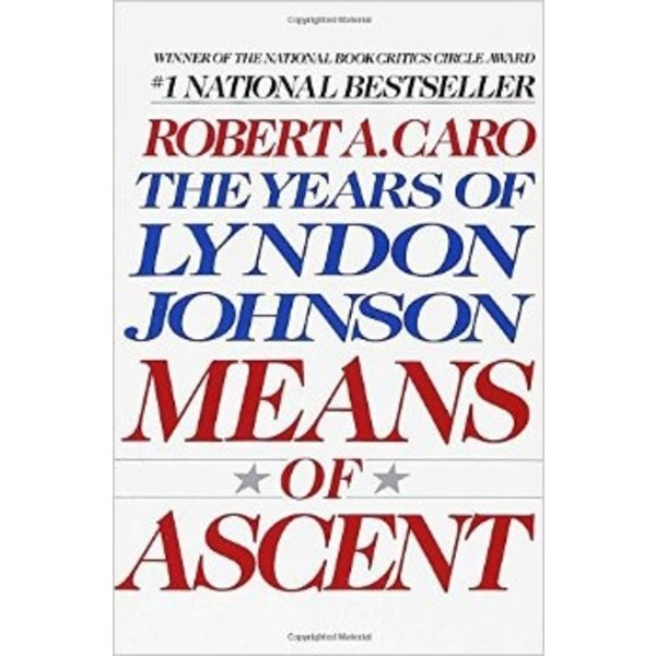 All the way with LBJ MEANS OF ASCENT by ROBERT CARO