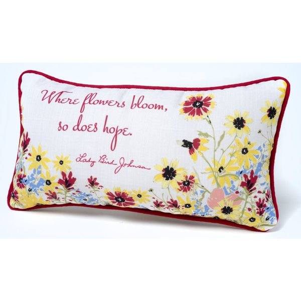 "WHERE FLOWERS BLOOM PILLOW - 17"" X 9 """