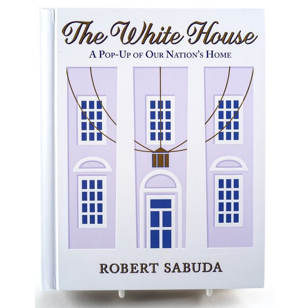 THE WHITE HOUSE POP UP by Robert Sabuda